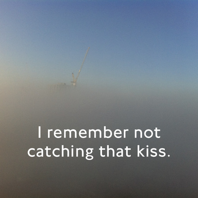 I remember not catching that kiss, The Teaser, 2015