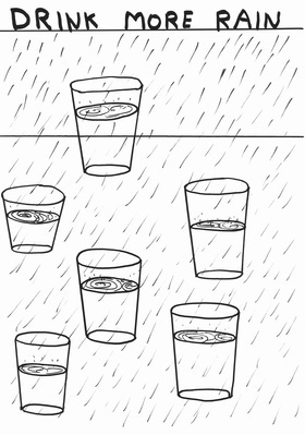 Untitled (Drink more rain), 2013 By David Shrigley